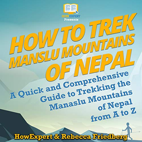How to Trek Manaslu Mountains in Nepal     A Quick and Comprehensive Guide to Trekking the Manaslu Mountains of Nepal from A to Z              By:                                                                                                                                 HowExpert,                                                                                        Rebecca Friedberg                               Narrated by:                                                                                                                                 Daki De Alwis                      Length: 2 hrs and 38 mins     Not rated yet     Overall 0.0