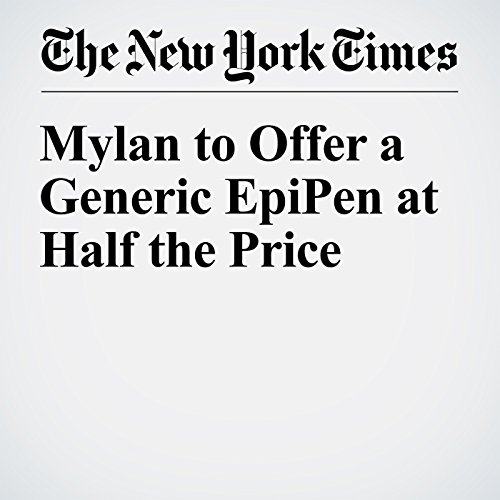 Mylan to Offer a Generic EpiPen at Half the Price audiobook cover art