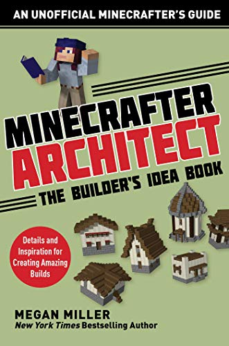 Minecrafter Architect: The Builder's Idea Book: Details and Inspiration for Creating Amazing Builds (Architecture for Minecrafters)
