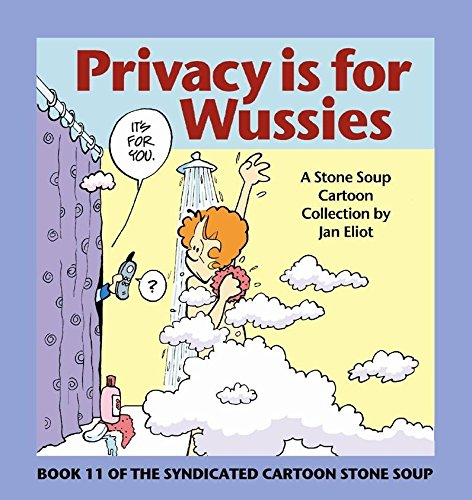Privacy is for Wussies: Book 11 of the Syndicated Cartoon...