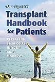 Dan Poynter's Transplant Handbook for Patients: Replacing Stem Cells in Your Bone Marrow
