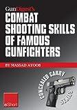 Gun Digest's Combat Shooting Skills of Famous Gunfighters eShort: Massad Ayoob discusses combat shooting & handgun skills gleaned from three famous gunfighters ... and Jim Cirillo. (Concealed Carry eShorts)