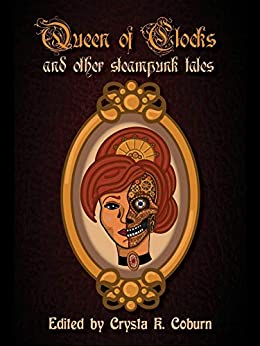 The Queen of Clocks and Other Steampunk Tales by [Phoebe Darqueling, Bess Goden, Crysta K Coburn]