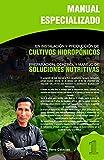 MANUAL ESPECIALIZADO EN INSTALACIÓN Y PRODUCCIÓN DE CULTIVOS HIDROPÓNICOS, MANEJO Y PREPARACIÓN DE SOLUCIONES NUTRITIVAS : Instalación de sistema recirculante NFT ,producción de cultivos en sustrato