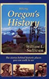 Hiking Oregon s History : The Stories Behind Historic Places You Can Walk to See