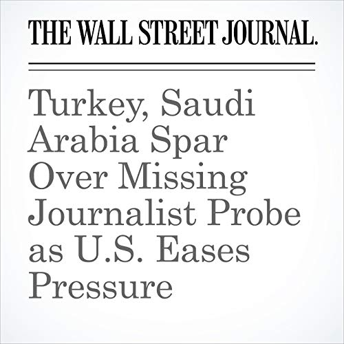 Turkey, Saudi Arabia Spar Over Missing Journalist Probe as U.S. Eases Pressure copertina