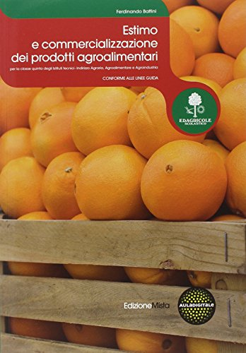 Estimo e commercializzazione dei prodotti agroalimentari. Con prontuario. Per le Scuole superiori. Con espansione online: 2