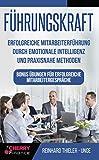 Führungskraft: Erfolgreiche Mitarbeiterführung durch emotionale Intelligenz und praxisnahe Methoden - Bonus Übungen für erfolgreiche Mitarbeitergespräche (Organisation, Führung und Leadership 2)