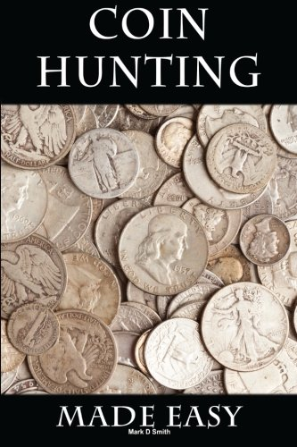 Compare Textbook Prices for Coin Hunting Made Easy: Finding Silver, Gold and Other Rare Valuable Coins for Profit and Fun  ISBN 9781500992651 by Smith, Mark D