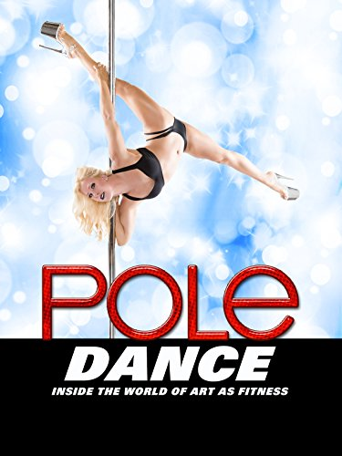 Pole Dance: Inside the World of Art as Fitness
