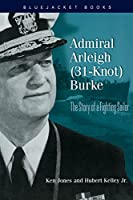 Admiral Arleigh (31 Knot) Burke: The Story of a Fighting Sailor (Bluejacket Books)