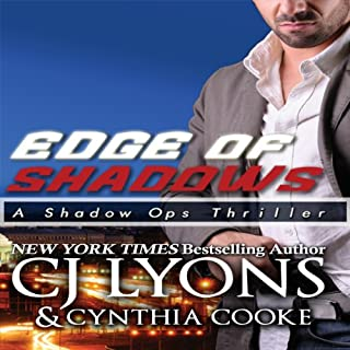 Edge of Shadows     Shadow Ops, Book 3              By:                                                                                                                                 CJ Lyons,                                                                                        Cynthia Cooke                               Narrated by:                                                                                                                                 Joe Jung                      Length: 9 hrs and 36 mins     18 ratings     Overall 4.3