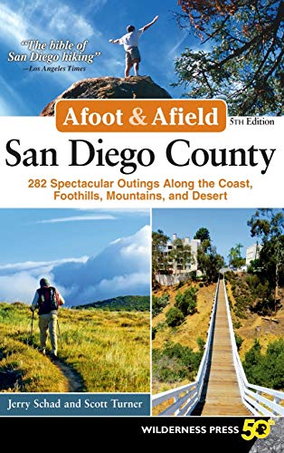 Afoot & Afield: San Diego County: 282 Spectacular Outings Along the Coast, Foothills, Mountains, and Desert