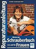 Motorrad-Schrauberbuch von und für Frauen: Bassiswissen über Motorradtechnik, Pflege, Wartung und...