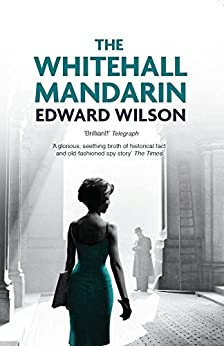 The Whitehall Mandarin: 'A deftly plotted homage to the mavens of Cold War spy thrillers.' - Kirkus Reviews (Catesby Book 4) by [Edward Wilson]