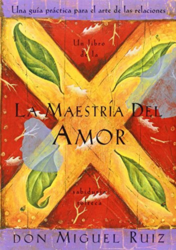 La Maestría del Amor: Un Libro de la Sabiduria Tolteca, the Mastery of Love, Spanish-Language Edition = The Mastery of Love (Toltec Wisdom Book)
