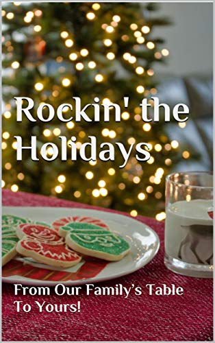 Rockin' the Holidays: From Our Family's Table To Yours! by [Michaela Wirtz, Angelique Langen, Brad Bicknell, Brenda Hopper, Cathy Valdez, D'Anna Doolin, Dawn Cordero, Debbie Smith, D.T. Trujillo, Edie Trammel]