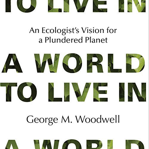 A World to Live In Audiobook By George M. Woodwell cover art