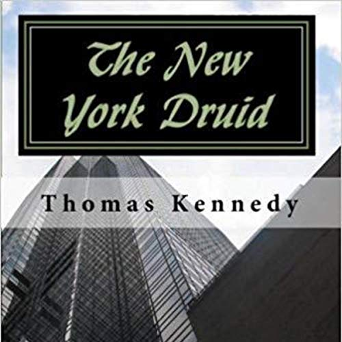 The New York Druid     Irish/American Fantasy, Book 3              By:                                                                                                                                 Thomas Kennedy                               Narrated by:                                                                                                                                 Bernadette Homerski                      Length: 8 hrs and 19 mins     Not rated yet     Overall 0.0