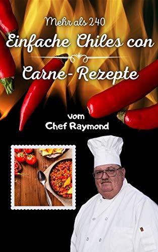 Mehr als 240 einfache Chiles con Carne-Rezepte: gut für die schnelle Zubereitung von Mahlzeiten (German Edition)