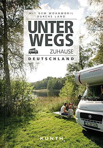 Unterwegs zuhause Deutschland: Mit dem Wohnmobil durchs Land (KUNTH Bildbände/Illustrierte Bücher)