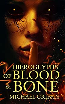 Hieroglyphs of Blood and Bone by [Michael Griffin]