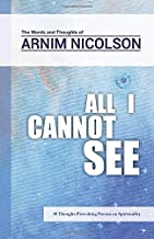 All I Cannot See: The Words and Thoughts of Arnim Nicolson - coolthings.us