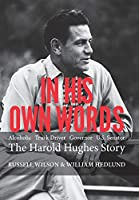 In His Own Words: Alcoholic, Truck Driver, Governor, Us Senator the Harold Hughes Story