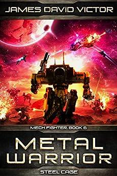 Metal Warrior: Steel Cage (Mech Fighter Book 6) by [James David Victor]