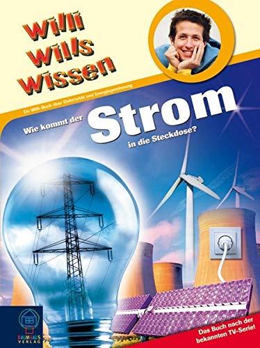 Wie kommt der Strom in die Steckdose!: Willi wills wissen Bd. 18
