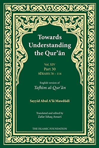 Towards Understanding the Qur'an (Tafhim al-Qur'an) Volume 14: Juz Amma - Surah 78 (Al-Naba) to Surah 114 (Al-Nas) (Tafhim al-Qur'an Tafsir) (English Edition)
