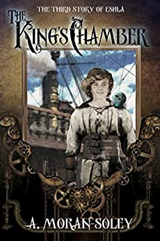 The King's Chamber: The third story of Eshla (The Eshla Adventures Book 3) by [A. Moran-Soley]