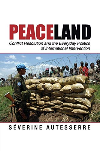 Compare Textbook Prices for Peaceland: Conflict Resolution and the Everyday Politics of International Intervention Problems of International Politics  ISBN 9781107632042 by Séverine Autesserre