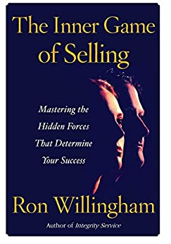 The Inner Game of Selling: Mastering the Hidden Forces that Determine Your Success by [Ron Willingham]