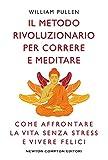 Il metodo rivoluzionario per correre e meditare. Come affrontare la vita senza stress e vivere felici