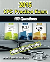 CPC Practice Exam 2015- ICD-10 Edition: Includes 150 practice questions, answers with full rationale, exam study guide and the official proctor-to-examinee instructions