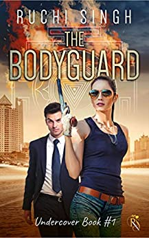 The Bodyguard: A Billionaire Romantic Suspense (The Undercover Series Book 1) by [Ruchi Singh]