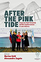 After the Pink Tide: Corporate State Formation and New Egalitarianisms in Latin America (English Edition)