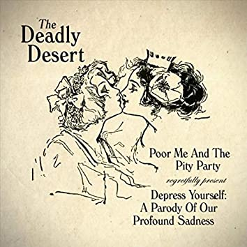Poor Me and the Pity Party Regretfully Present Depress Yourself: A Parody of Our Profound Sadness
