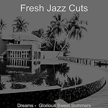 Dreams - Glorious Sweet Summers