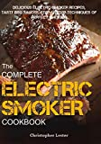 The Complete Electric Smoker Cookbook: Delicious Electric Smoker Recipes, Tasty BBQ Sauces, Step-by-Step Techniques for Perfect Smoking (Black&White Interior)