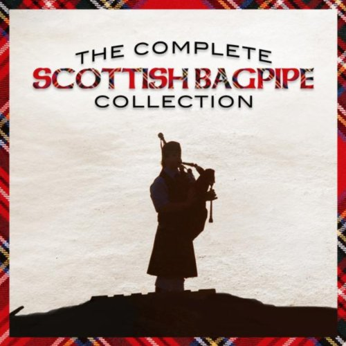 The Complete Scottish Bagpipe Collection (Digitally Remastered)