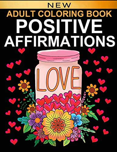 Positive Affirmations: Adult Coloring Book for Good Vibes   Color Motivational and Inspirational Sayings   Daily Inspiration, Wisdom, and Courage   ... (Positive Affirmations Card Alternative)