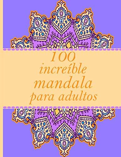 100 increíble mandala para adultos: Mandalas-Libro de colorear para adultos-Encuadernación en espiral superior-Un libro de colorear para adultos con ... fácil, y relajantes dibujos para colorear