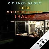 Diese gottverdammten Träume - Richard Russo