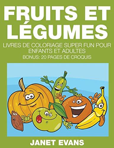 Fruits et Légumes: Livres De Coloriage Super Fun Pour Enfants Et Adultes (Bonus: 20 Pages de Croquis)