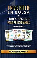 INVERTIR EN BOLSA y FOREX TRADING PARA PRINCIPIANTES 6 LIBROS EN 1 Cómo ganar dinero con los mercados financieros, day trading para ganarse la vida y dominar y dominar la inversión en criptomonedas