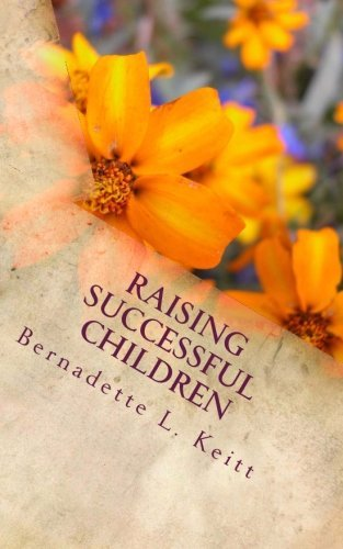 [(Raising Successful Children : My Parenting Journey, Birth Through High School)] [By (author) Mrs Bernadette L Keitt] published on (January, 2014)