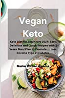 Vegan Keto: Keto Diet for Beginners 2021: Easy, Delicious and Quick Recipes with 2 Week Meal Plan to Promote ... Loss, Reverse Type 2 Diabetes
