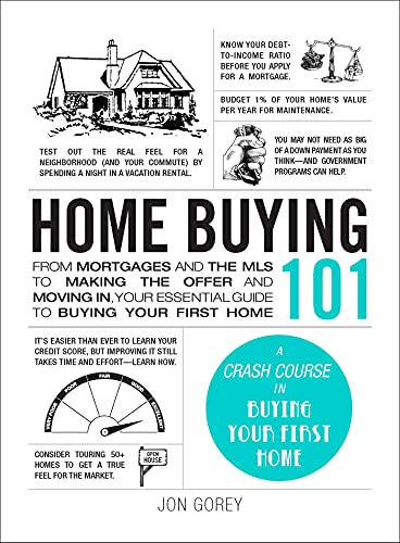 Home Buying 101: From Mortgages and the MLS to Making the Offer and Moving In, Your Essential Guide to Buying Your First Home (Adams 101) (English Edition)